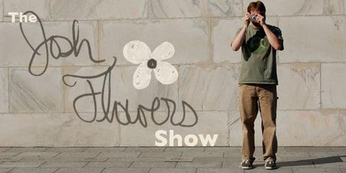 The Josh Flowers Show