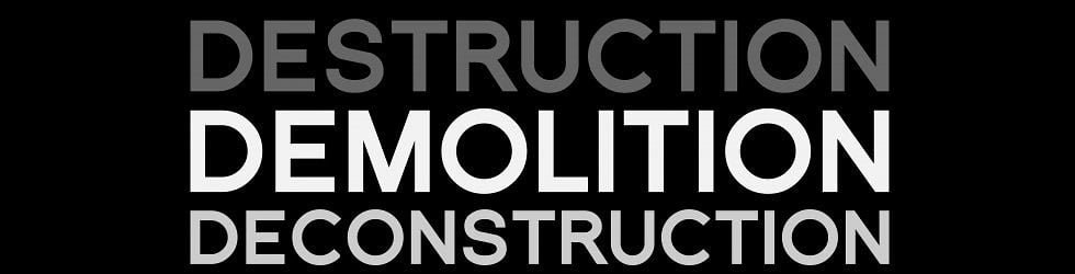 Destruction Demolition Deconstruction