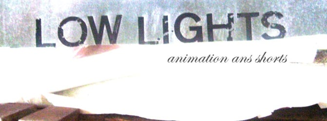 low lights ,animation ans shorts