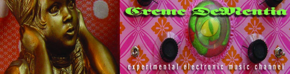 Creme DeMentia Experimental and Circuit Bent Music Channel