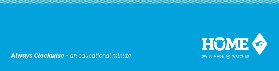 Always Clockwise – an educational minute