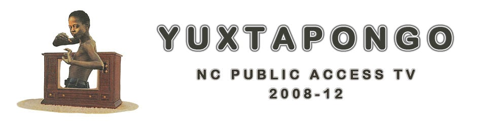 Yuxtapongo: NC Public Access TV 2008-12