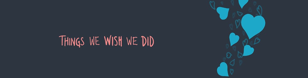 Things We Wish We Did