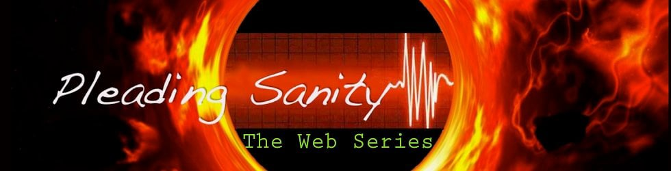 PLEADING SANITY, The Web Series