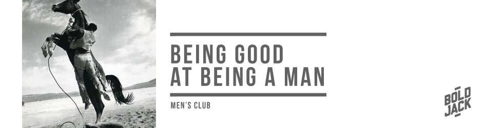 BOLD JACK – Being good at being a man