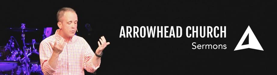 Arrowhead Church Sermons
