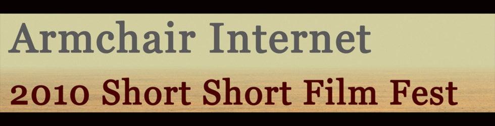 DAY 4: 2010 Armchair Internet Short Short Film Festival
