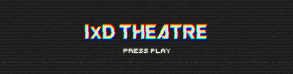 IxD Theatre