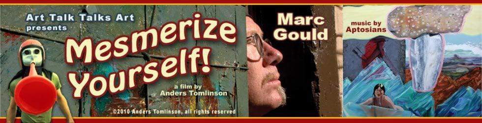 Mesmerize Yourself! - Art Talk Talks Art - Anders Tomlinson - Marc Gould