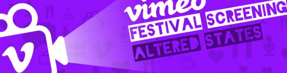 "Vimeo Festival Screening - ""Altered States"""