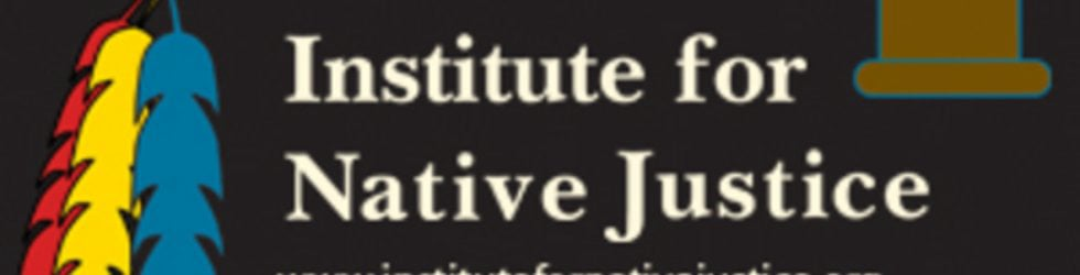 Institute for Native Justice - NATIVE VOICES