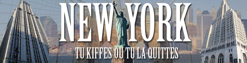 NEW-YORK, TU KIFFES OU TU LA QUITTES...
