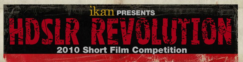 ikan HDSLR Revolution Short Film Contest 2010
