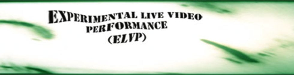 Experimental Live Video Performance (ELVP)