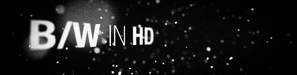 B/W in HD
