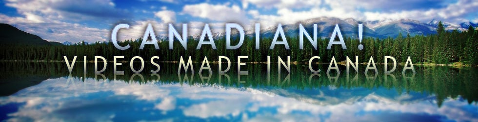 Canadiana! Videos Made In Canada