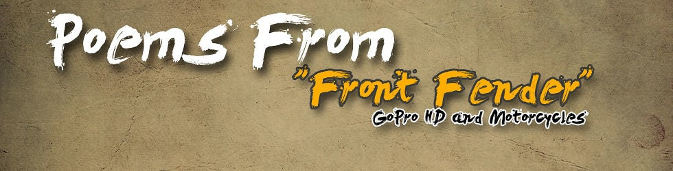 Poems From Front Fender - GoPro Motorcycle