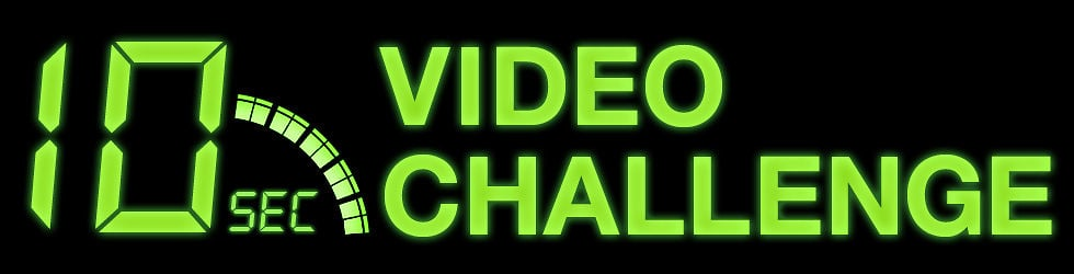 10 Second Video Challenge