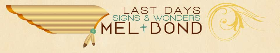 Last Days Signs and Wonders with Mel Bond