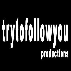 Profile picture for TryToFollowYou Productions