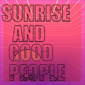 Profile picture for SUNRISE and GOOD PEOPLE