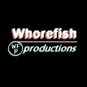 Profile picture for Whorefish Productions