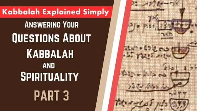 Answering Your Questions About Kabbalah and Spirituality Part 3