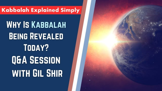 Why Is Kabbalah Being Revealed Today Q&A Session With Gil Shir