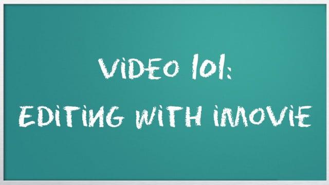 Video 101: Editing with iMovie