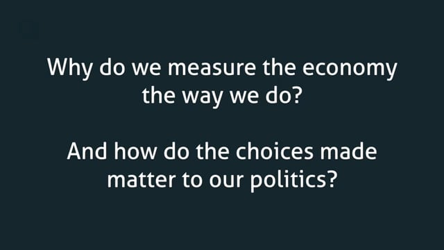 Why do we measure the economy the way we do?