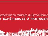 L'attractivité du territoire du Grand Clermont : 4 expériences à partager.