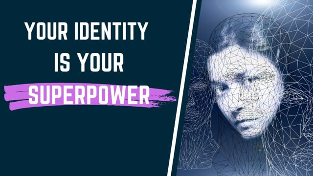 Your Identity Is Your Superpower