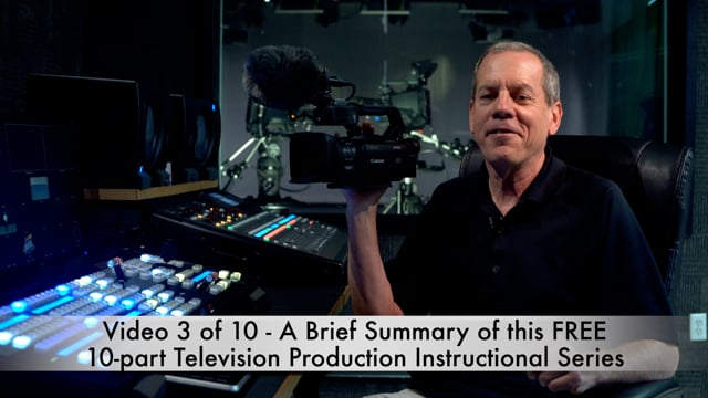 Video 3 of 10 - A Brief Summary of this FREE 10-part Television Production Instructional Series