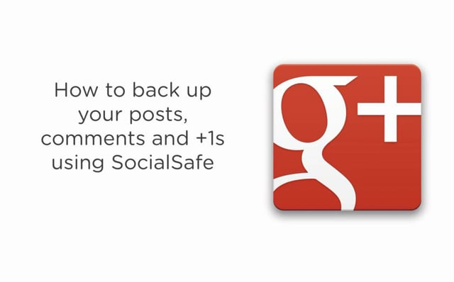 Back up your Google+ Profile with SocialSafe - here's how easy it is