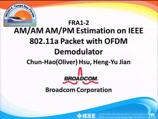 AM/AM AM/PM Estimation on IEEE 802.11a Packet with OFDM Demodulator, [ARFTG83, Hsu]