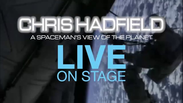 Commander Chris Hadfield – A Spaceman's View of the Planet - Live on Stage