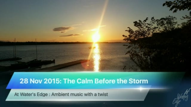 At Water's Edge, 28 November 2015: The Calm Before the Storm