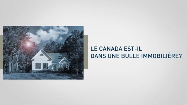 Le Canada est-il dans une bulle immobilière?