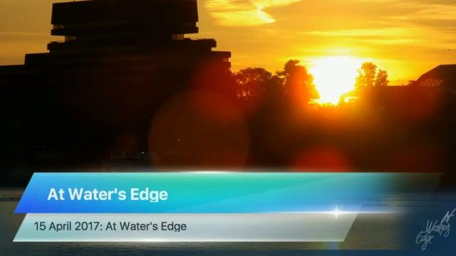 At Water's Edge, 15 April 2017: At Water's Edge
