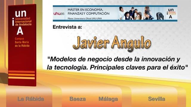 Javier Angulo. Modelos de negocio desde la innovación y la tecnología.
