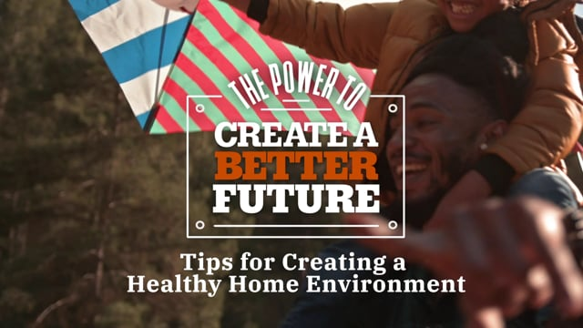 The Power To Create A Better Future - Healthy Home Environment