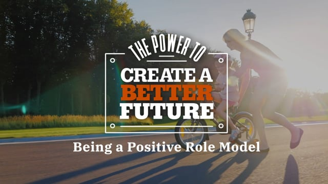 The Power To Create A Better Future - Being a Positive Role Model