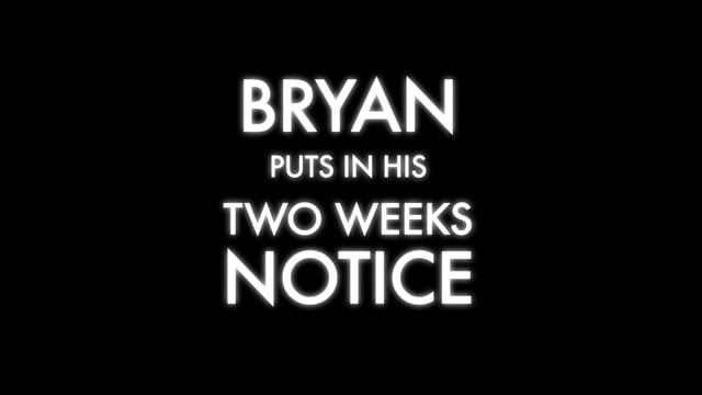 BRYAN PUTS IN HIS TWO WEEKS NOTICE  TRAILER