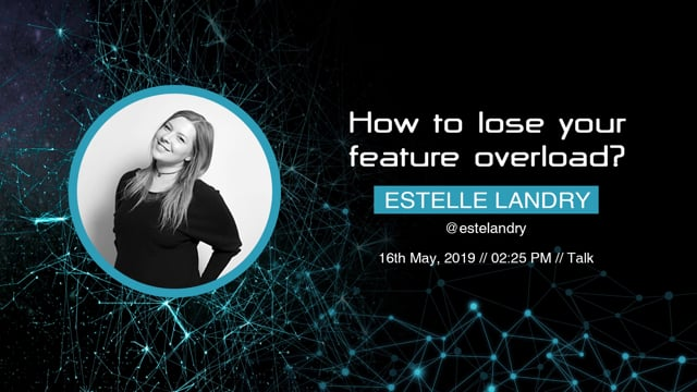 Estelle Landry - How to lose your feature overload ?