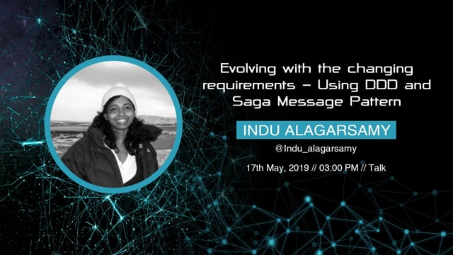Indu Alagarsamy -  Evolving with the changing requirements - Using DDD and Saga Message Pattern