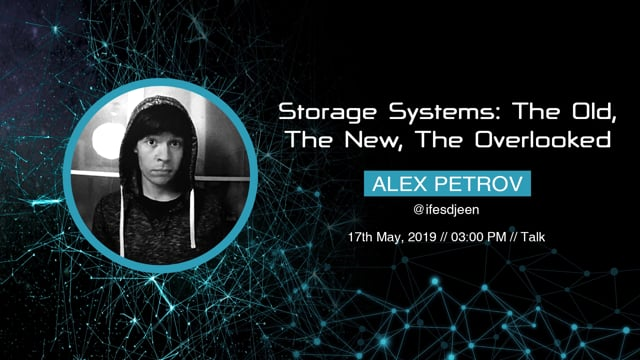 Alex Petrov - Storage Systems The old, the new, the Overlooked