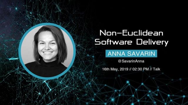 Anna Savarin - Non-Euclidean Software Delivery