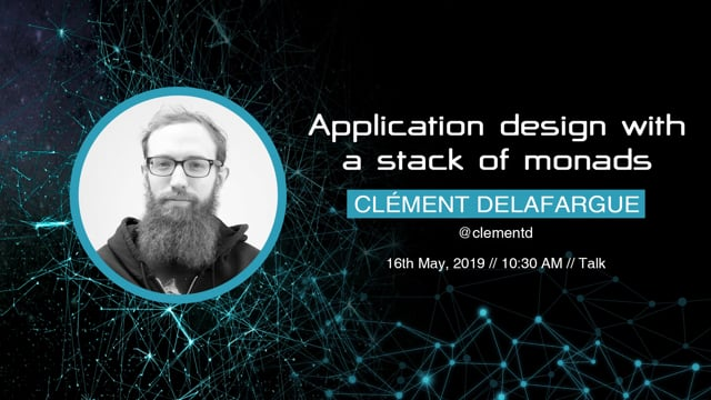 Clément Delafargue - Application design with a stack of monads