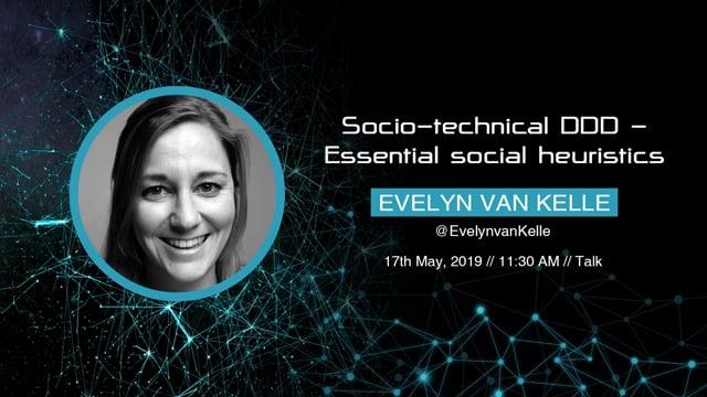 Evelyn van Kelle - Socio-technical DDD - Essential social heuristics