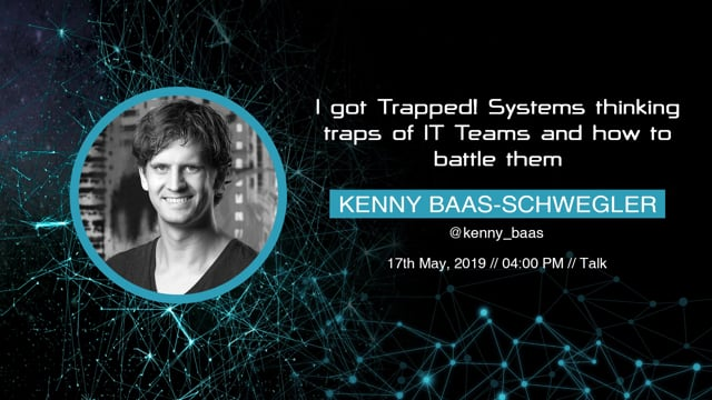 Kenny Baas-Schwegler - I got Trapped! Systems thinking traps of IT Teams and how to battle them